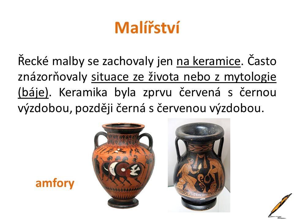 Malířství Řecké malby se zachovaly jen na keramice. Často znázorňovaly situace ze života nebo z mytologie (báje). Keramika byla zprvu červená s černou
