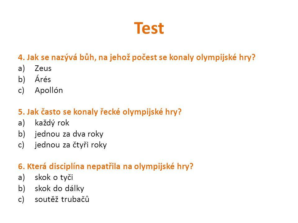 Test 4. Jak se nazývá bůh, na jehož počest se konaly olympijské hry? a)Zeus b)Árés c)Apollón 5. Jak často se konaly řecké olympijské hry? a)každý rok