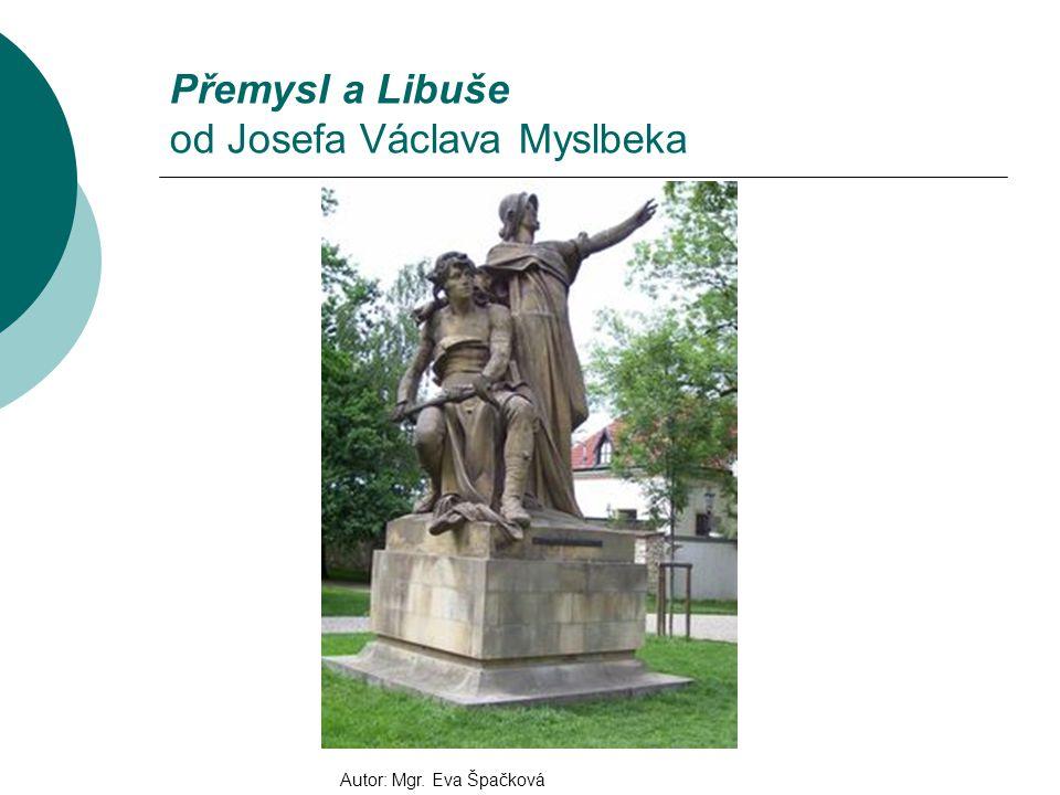 Přemysl a Libuše od Josefa Václava Myslbeka Autor: Mgr. Eva Špačková