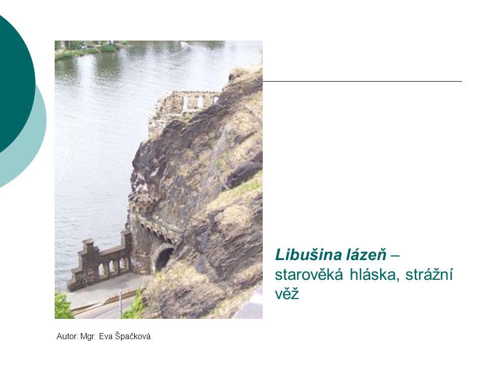 Libušina lázeň – starověká hláska, strážní věž Autor: Mgr. Eva Špačková