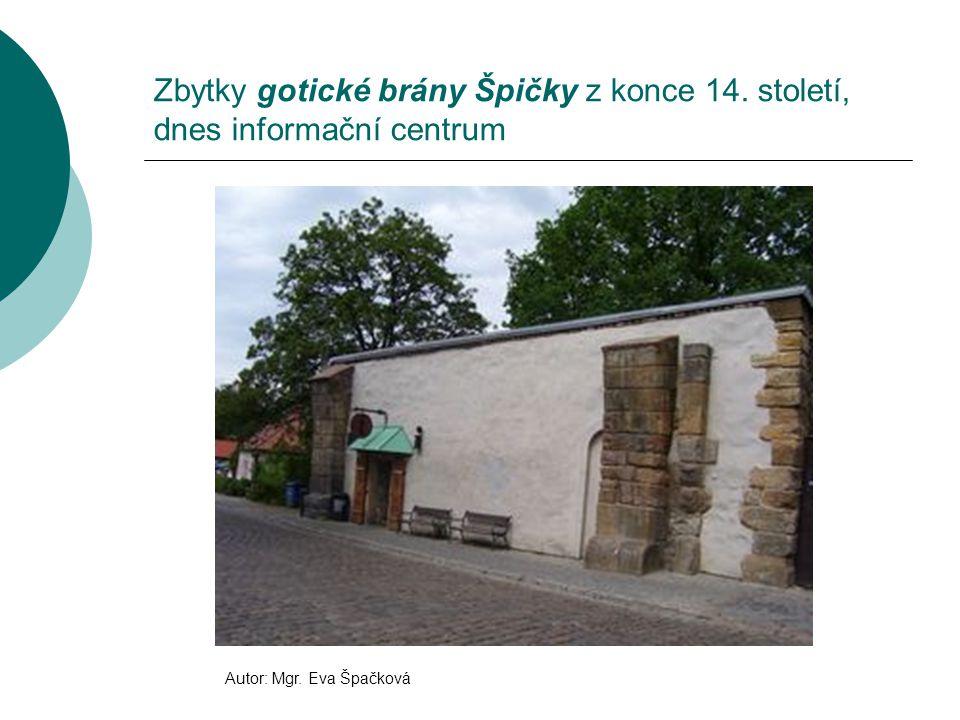 Zbytky gotické brány Špičky z konce 14. století, dnes informační centrum Autor: Mgr. Eva Špačková