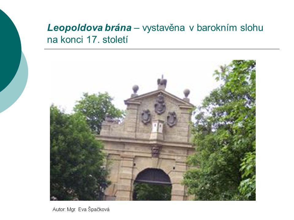 Leopoldova brána – vystavěna v barokním slohu na konci 17. století Autor: Mgr. Eva Špačková