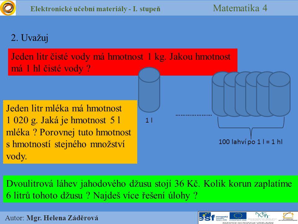 Elektronické učební materiály - I. stupeň Matematika 4 Autor: Mgr. Helena Záděrová 2. Uvažuj Jeden litr čisté vody má hmotnost 1 kg. Jakou hmotnost má