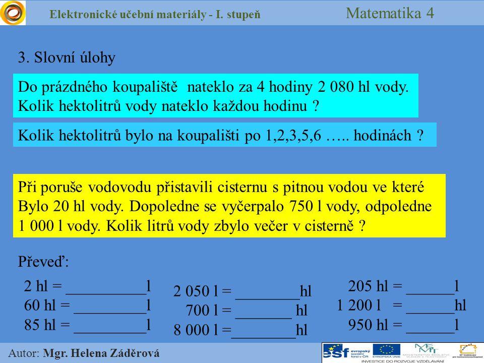 Elektronické učební materiály - I. stupeň Matematika 4 Autor: Mgr. Helena Záděrová 3. Slovní úlohy Do prázdného koupaliště nateklo za 4 hodiny 2 080 h