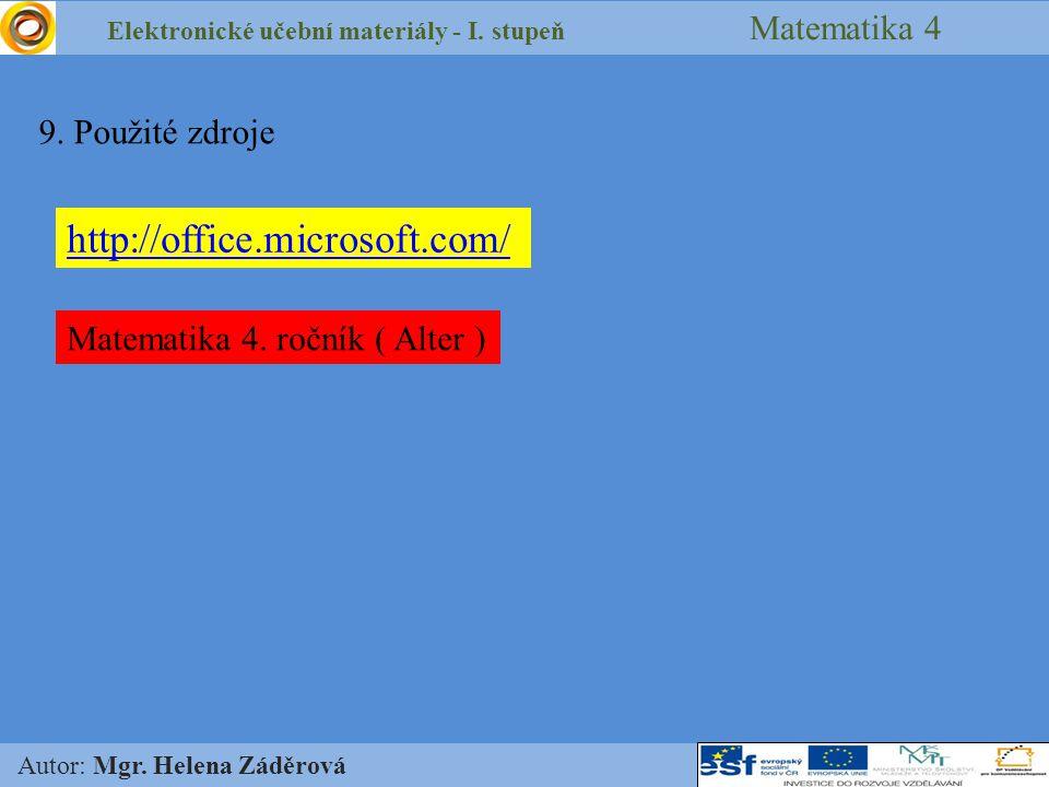 Elektronické učební materiály - I. stupeň Matematika 4 Autor: Mgr. Helena Záděrová 9. Použité zdroje http://office.microsoft.com/ Matematika 4. ročník
