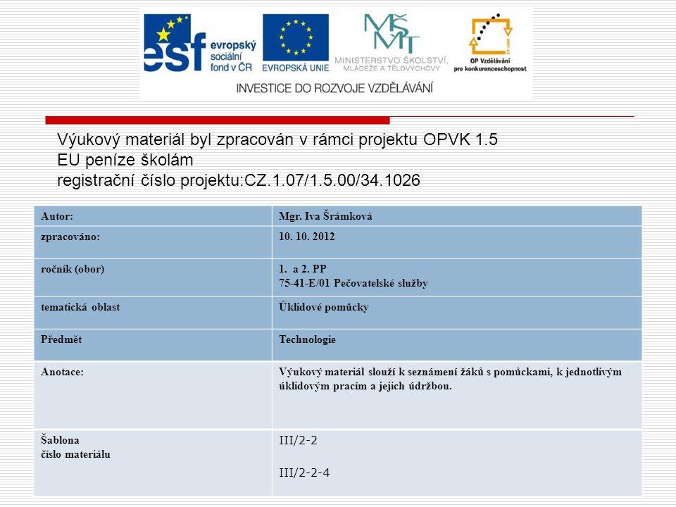 Autor:Mgr. Iva Šrámková zpracováno:10. 10. 2012 ročník (obor)1. a 2. PP 75-41-E/01 Pečovatelské služby tematická oblastÚklidové pomůcky PředmětTechnol