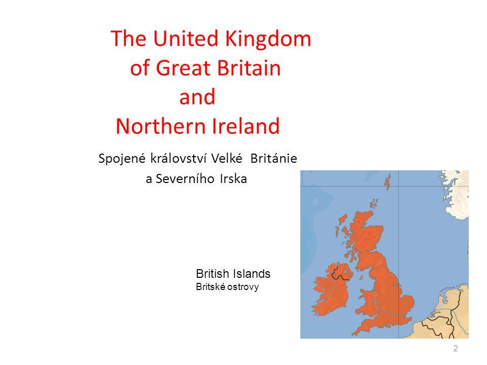 2 The United Kingdom of Great Britain and Northern Ireland Spojené království Velké Británie a Severního Irska British Islands Britské ostrovy