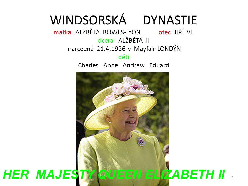 WINDSORSKÁ DYNASTIE matka ALŽBĚTA BOWES-LYON otec JIŘÍ VI.