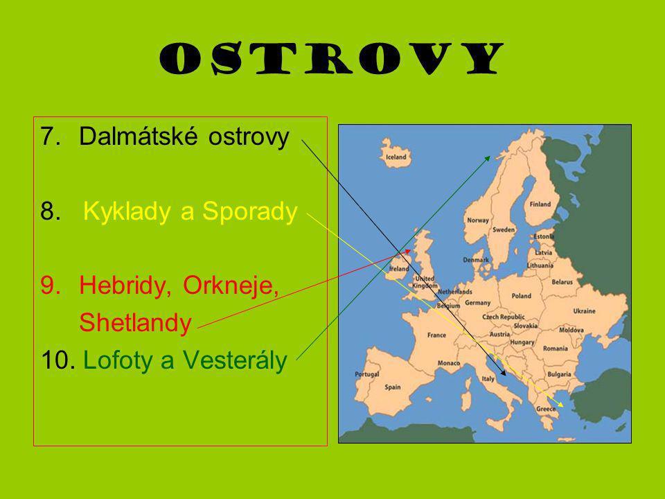 Ostrovy 7.Dalmátské ostrovy 8. Kyklady a Sporady 9.Hebridy, Orkneje, Shetlandy 10. Lofoty a Vesterály