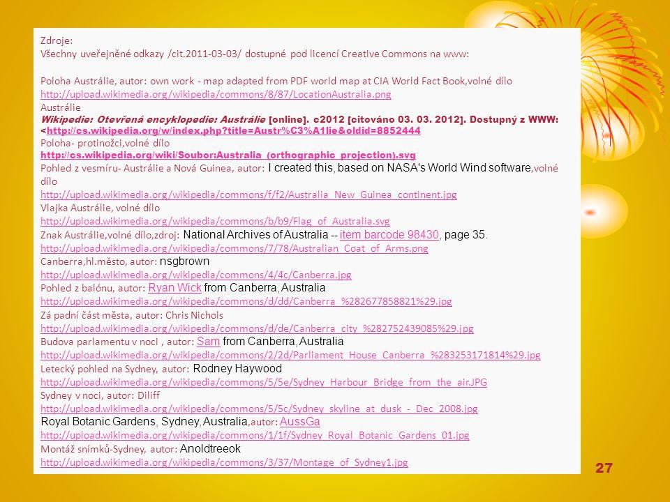 27 Zdroje: Všechny uveřejněné odkazy /cit.2011-03-03/ dostupné pod licencí Creative Commons na www: Poloha Austrálie, autor: own work - map adapted fr