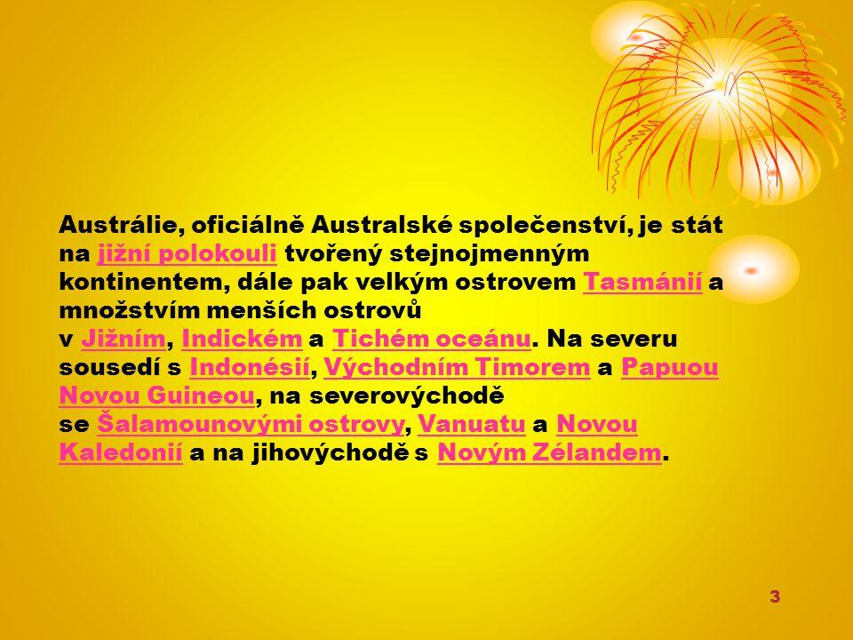3 Austrálie, oficiálně Australské společenství, je stát na jižní polokouli tvořený stejnojmenným kontinentem, dále pak velkým ostrovem Tasmánií a množ