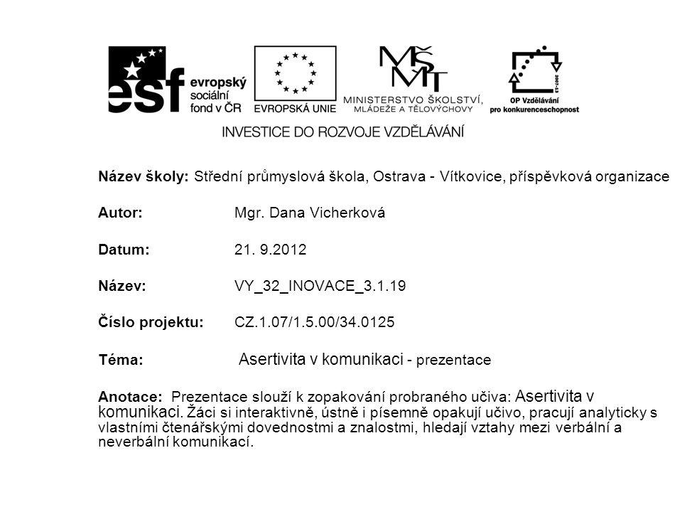 Název školy: Střední průmyslová škola, Ostrava - Vítkovice, příspěvková organizace Autor: Mgr. Dana Vicherková Datum: 21. 9.2012 Název: VY_32_INOVACE_