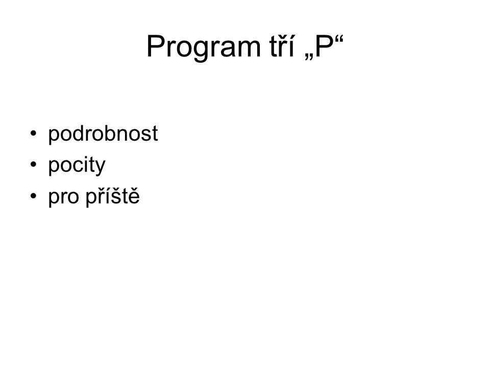 """Program tří """"P"""" podrobnost pocity pro příště"""