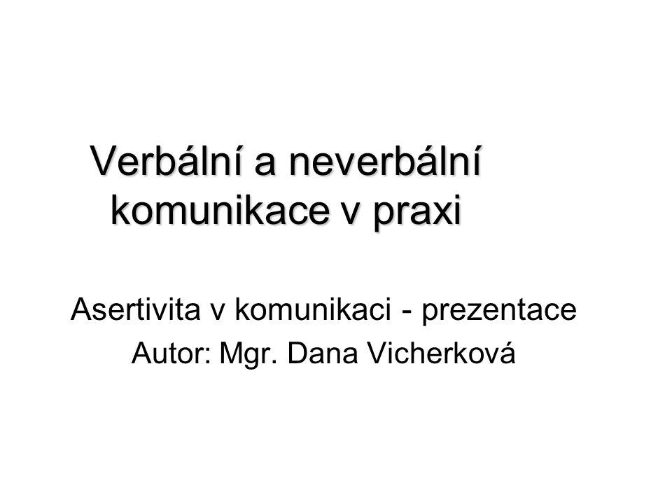 Verbální a neverbální komunikace v praxi Asertivita v komunikaci - prezentace Autor: Mgr. Dana Vicherková