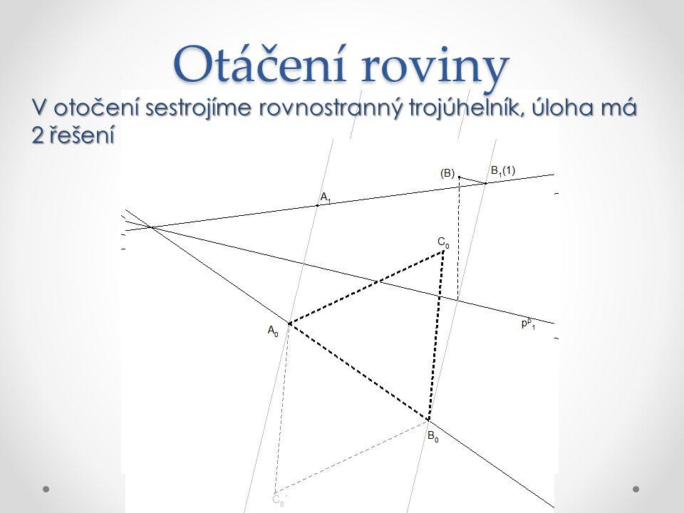 Otáčení roviny V otočení sestrojíme rovnostranný trojúhelník, úloha má 2 řešení