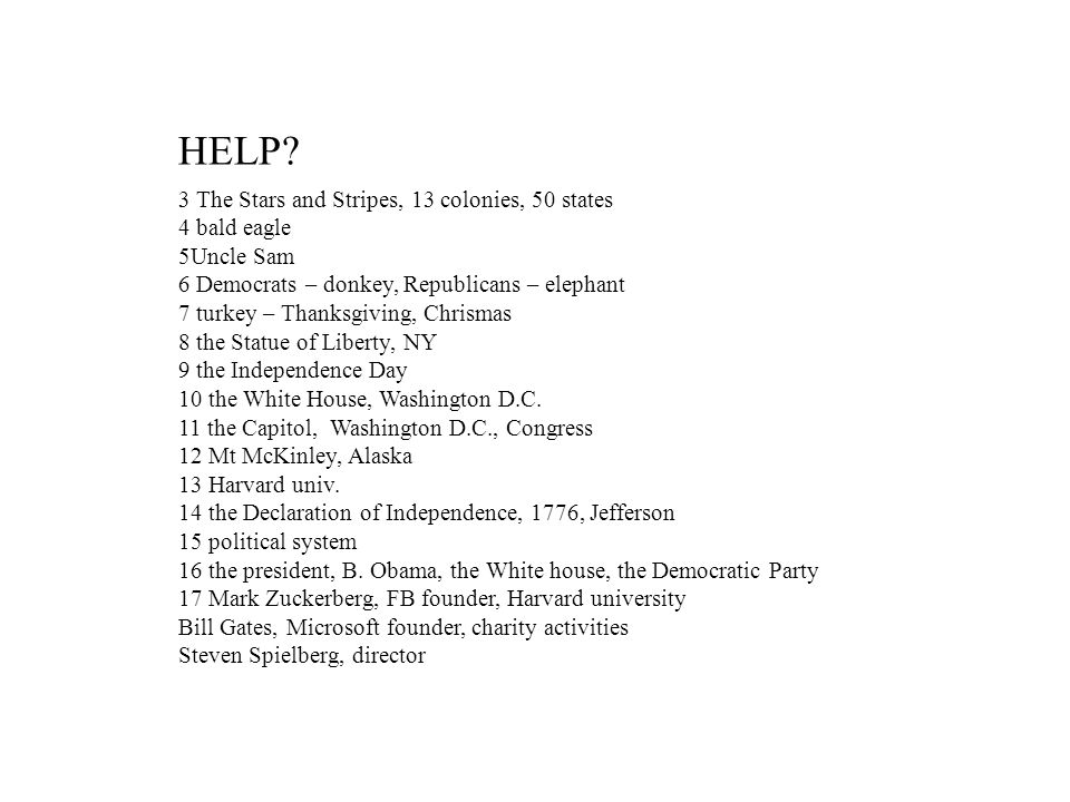 HELP? 3 The Stars and Stripes, 13 colonies, 50 states 4 bald eagle 5Uncle Sam 6 Democrats – donkey, Republicans – elephant 7 turkey – Thanksgiving, Ch