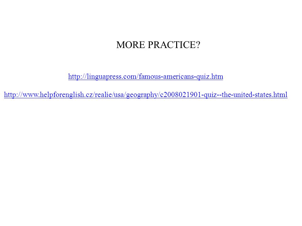 MORE PRACTICE? http://linguapress.com/famous-americans-quiz.htm http://www.helpforenglish.cz/realie/usa/geography/c2008021901-quiz--the-united-states.