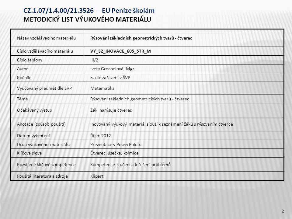 Název vzdělávacího materiáluRýsování základních geometrických tvarů - čtverec Číslo vzdělávacího materiáluVY_32_INOVACE_605_5TR_M Číslo šablonyIII/2 AutorIveta Grocholová, Mgr.