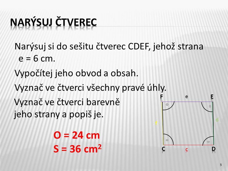 Narýsuj si do sešitu čtverec CDEF, jehož strana e = 6 cm.