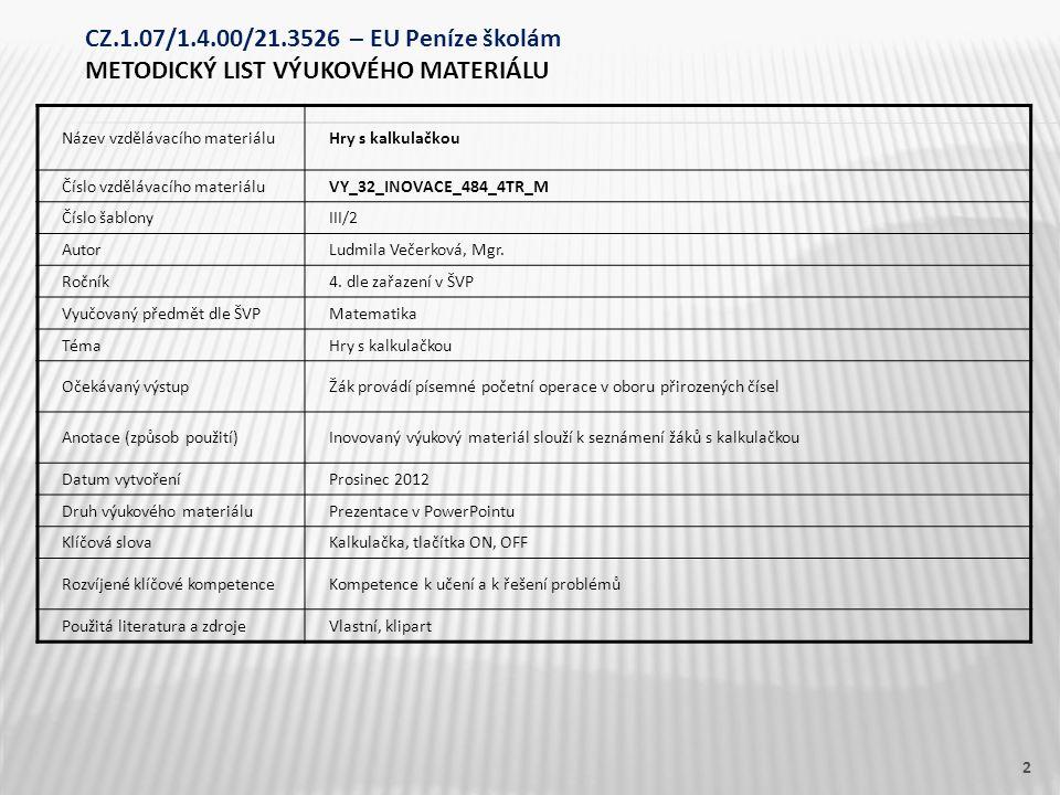 Název vzdělávacího materiáluHry s kalkulačkou Číslo vzdělávacího materiáluVY_32_INOVACE_484_4TR_M Číslo šablonyIII/2 AutorLudmila Večerková, Mgr. Ročn