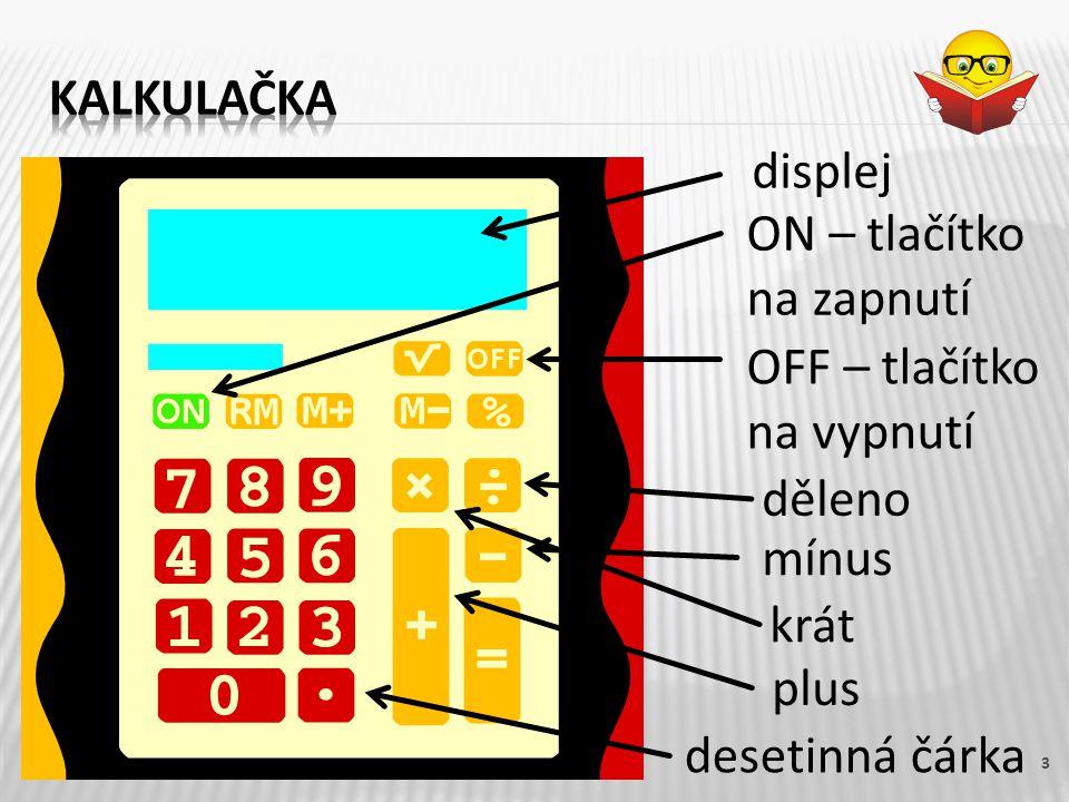 3 displej ON – tlačítko na zapnutí OFF – tlačítko na vypnutí děleno mínus krát plus desetinná čárka