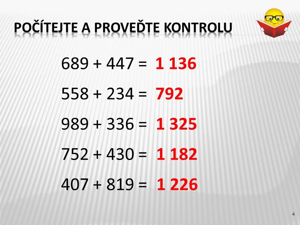 4 689 + 447 = 558 + 234 = 989 + 336 = 752 + 430 = 407 + 819 = 1 136 792 1 325 1 182 1 226