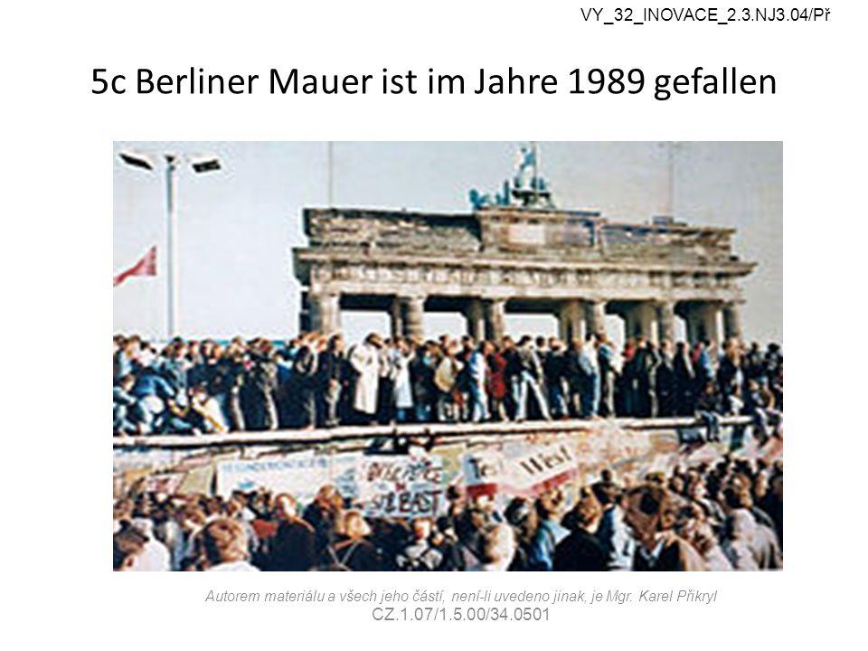 5c Berliner Mauer ist im Jahre 1989 gefallen VY_32_INOVACE_2.3.NJ3.04/Př Autorem materiálu a všech jeho částí, není-li uvedeno jinak, je Mgr. Karel Př