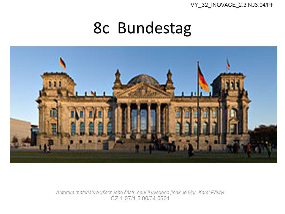 8c Bundestag VY_32_INOVACE_2.3.NJ3.04/Př Autorem materiálu a všech jeho částí, není-li uvedeno jinak, je Mgr.
