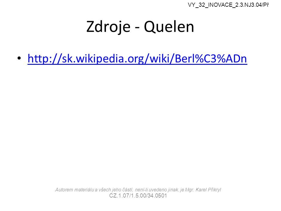 Zdroje - Quelen http://sk.wikipedia.org/wiki/Berl%C3%ADn VY_32_INOVACE_2.3.NJ3.04/Př Autorem materiálu a všech jeho částí, není-li uvedeno jinak, je Mgr.