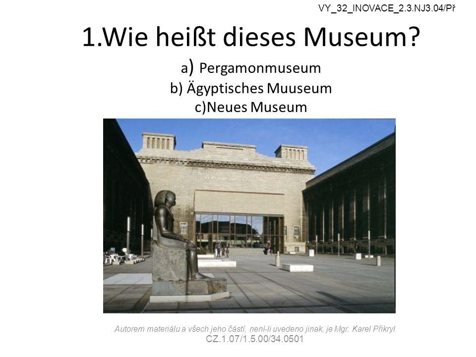 1.Wie heißt dieses Museum.