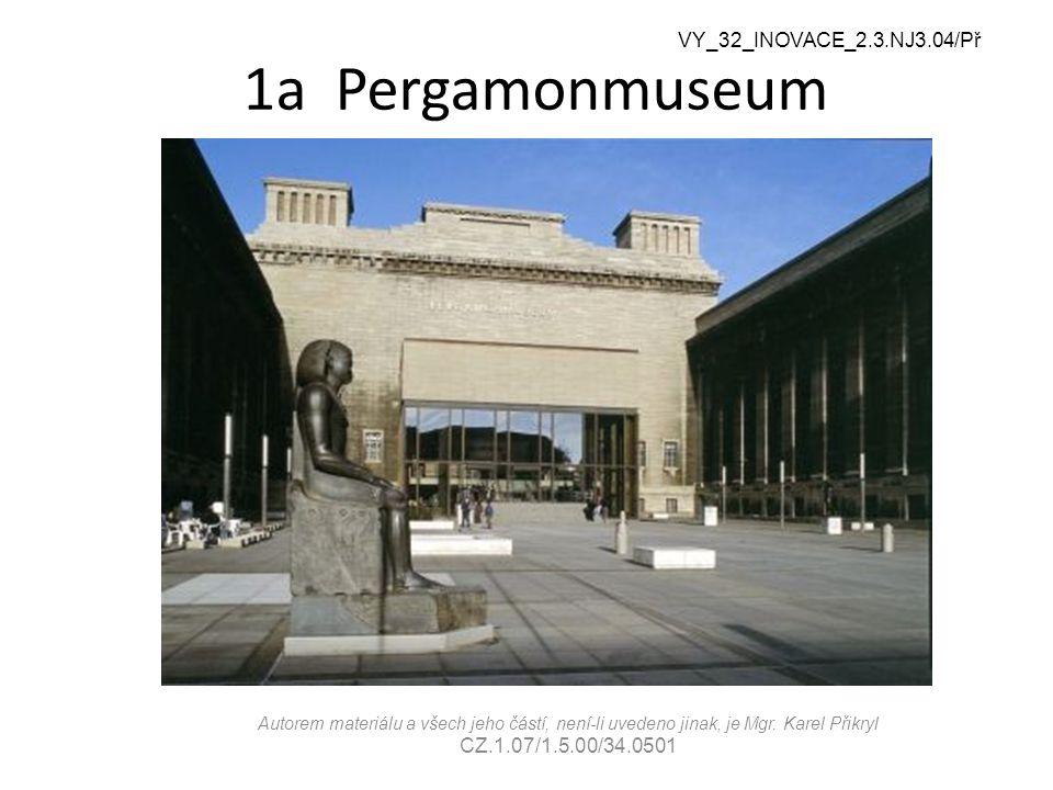 1a Pergamonmuseum VY_32_INOVACE_2.3.NJ3.04/Př Autorem materiálu a všech jeho částí, není-li uvedeno jinak, je Mgr.