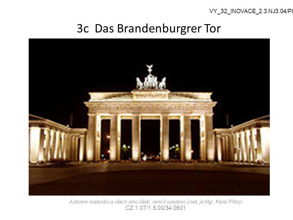 3c Das Brandenburgrer Tor VY_32_INOVACE_2.3.NJ3.04/Př Autorem materiálu a všech jeho částí, není-li uvedeno jinak, je Mgr.