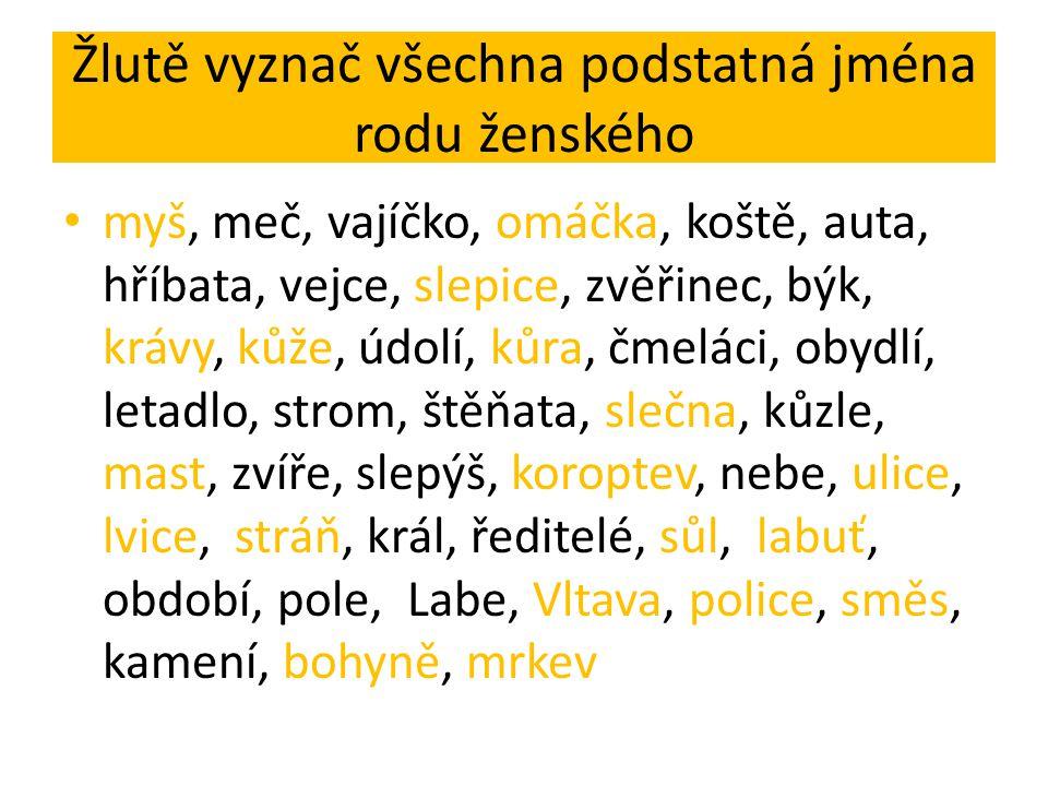 myš, meč, vajíčko, omáčka, koště, auta, hříbata, vejce, slepice, zvěřinec, býk, krávy, kůže, údolí, kůra, čmeláci, obydlí, letadlo, strom, štěňata, sl