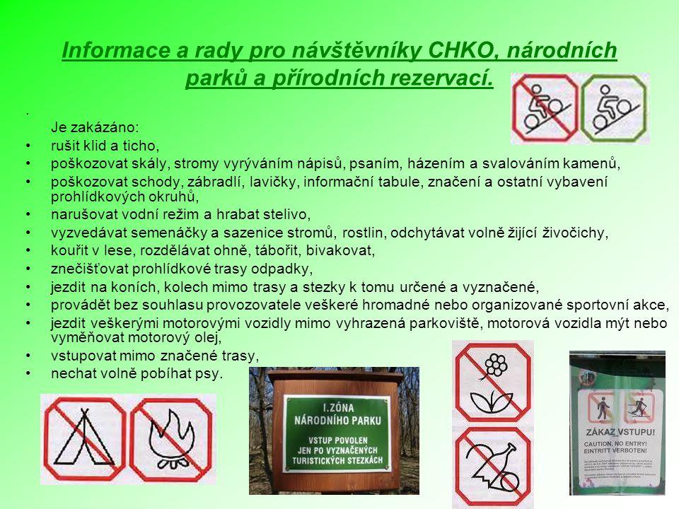 Informace a rady pro návštěvníky CHKO, národních parků a přírodních rezervací.. Je zakázáno: rušit klid a ticho, poškozovat skály, stromy vyrýváním ná