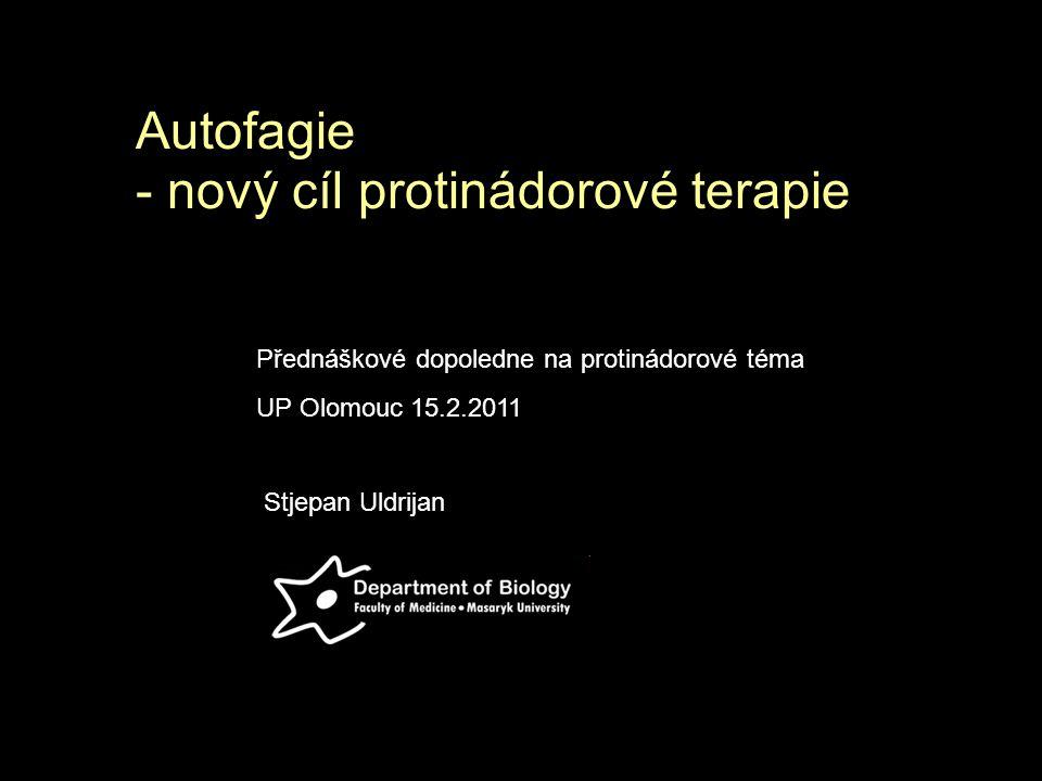Autofagie - nový cíl protinádorové terapie Stjepan Uldrijan Přednáškové dopoledne na protinádorové téma UP Olomouc 15.2.2011