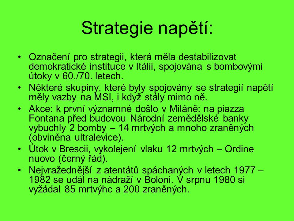 Strategie napětí: Označení pro strategii, která měla destabilizovat demokratické instituce v Itálii, spojována s bombovými útoky v 60./70.