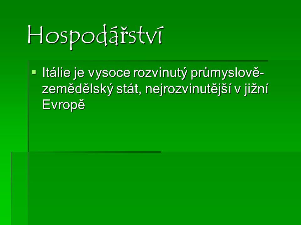 Hospodářství  Itálie je vysoce rozvinutý průmyslově- zemědělský stát, nejrozvinutější v jižní Evropě