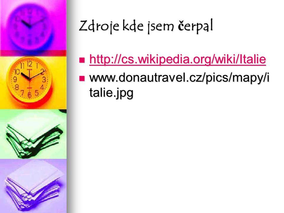 Zdroje kde jsem čerpal http://cs.wikipedia.org/wiki/Italie http://cs.wikipedia.org/wiki/Italie http://cs.wikipedia.org/wiki/Italie www.donautravel.cz/pics/mapy/i talie.jpg www.donautravel.cz/pics/mapy/i talie.jpg