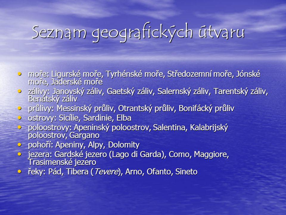 Seznam geografických útvaru moře: Ligurské moře, Tyrhénské moře, Středozemní moře, Jónské moře, Jaderské moře moře: Ligurské moře, Tyrhénské moře, Stř
