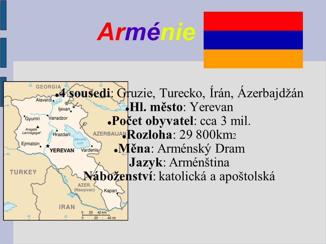 Arménie 4 sousedi: Gruzie, Turecko, Írán, Ázerbajdžán Hl.