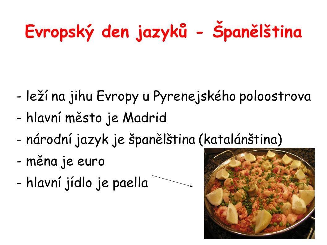 Evropský den jazyků - Španělština - leží na jihu Evropy u Pyrenejského poloostrova - hlavní město je Madrid - národní jazyk je španělština (katalánština) - měna je euro - hlavní jídlo je paella