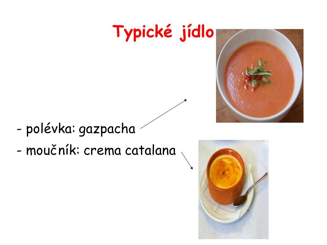 Typické jídlo - polévka: gazpacha - moučník: crema catalana