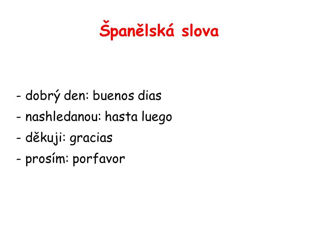 Španělská slova - dobrý den: buenos dias - nashledanou: hasta luego - děkuji: gracias - prosím: porfavor