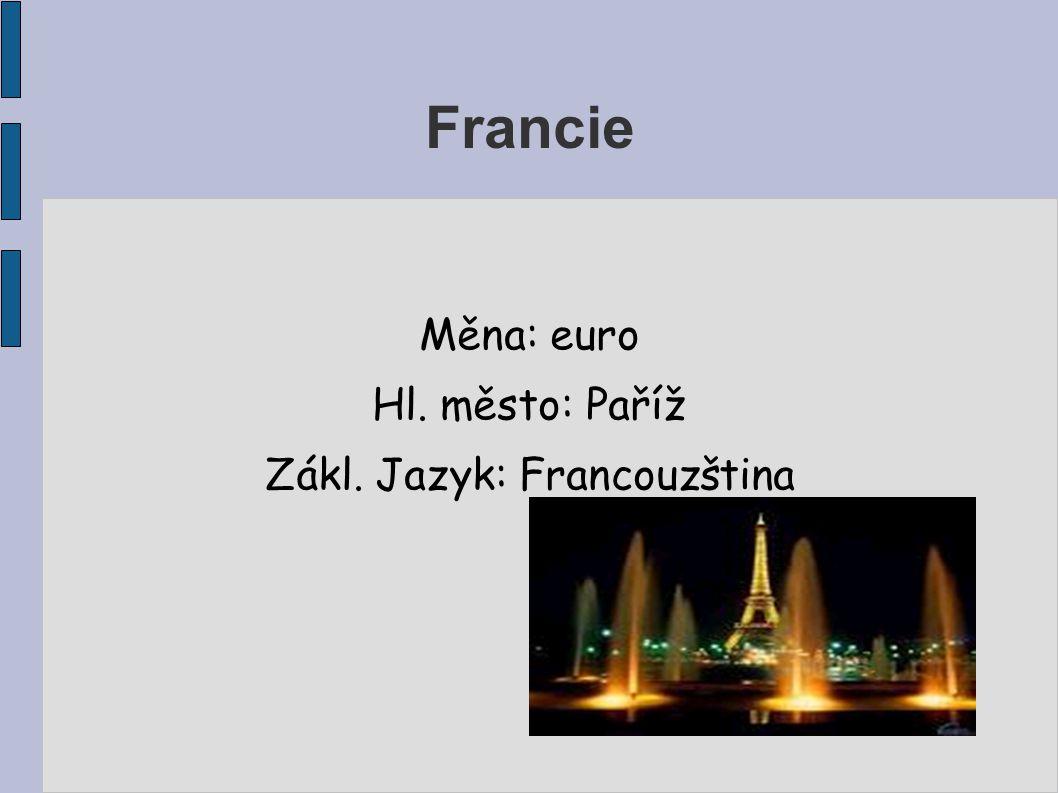 Francie Měna: euro Hl. město: Paříž Zákl. Jazyk: Francouzština