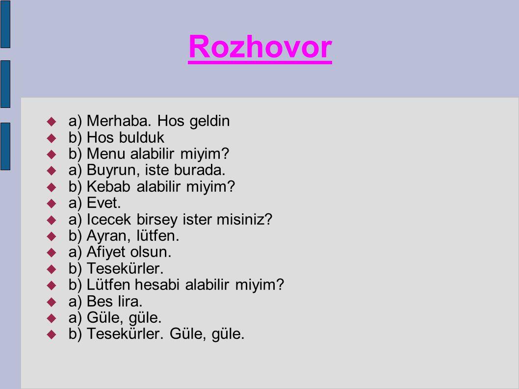 Rozhovor  a) Merhaba. Hos geldin  b) Hos bulduk  b) Menu alabilir miyim.