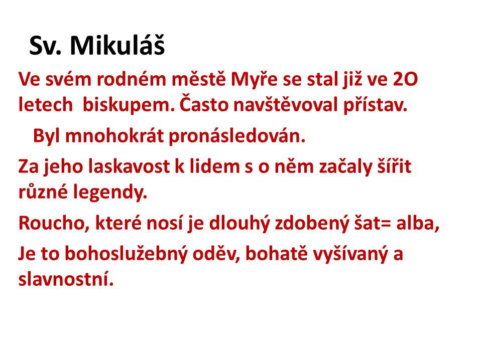 Sv. Mikuláš Ve svém rodném městě Myře se stal již ve 2O letech biskupem. Často navštěvoval přístav. Byl mnohokrát pronásledován. Za jeho laskavost k l