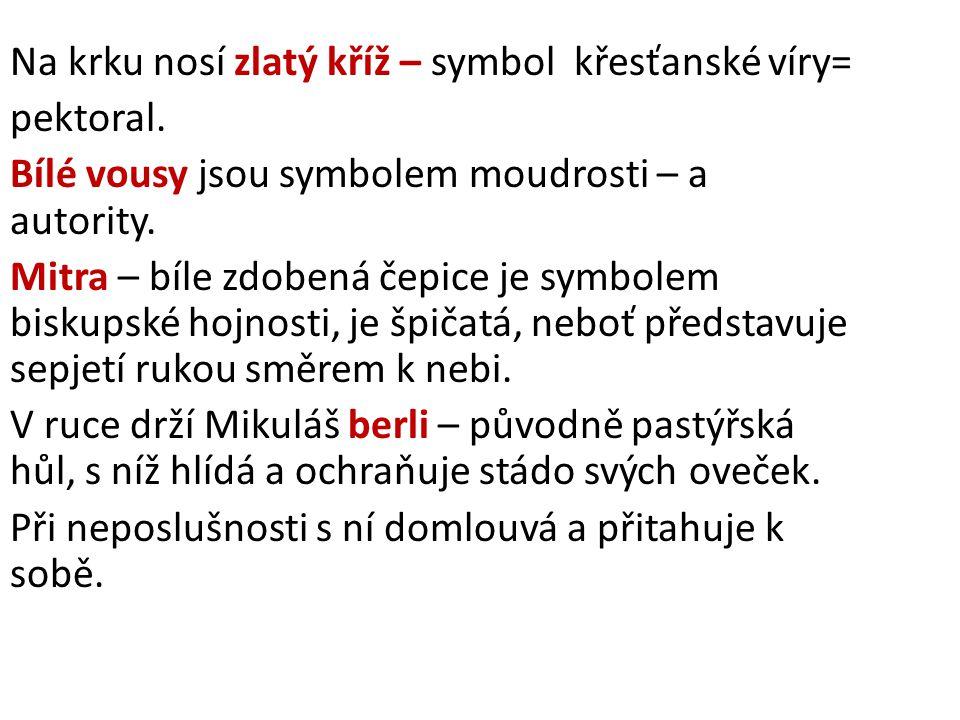 Na krku nosí zlatý kříž – symbol křesťanské víry= pektoral. Bílé vousy jsou symbolem moudrosti – a autority. Mitra – bíle zdobená čepice je symbolem b