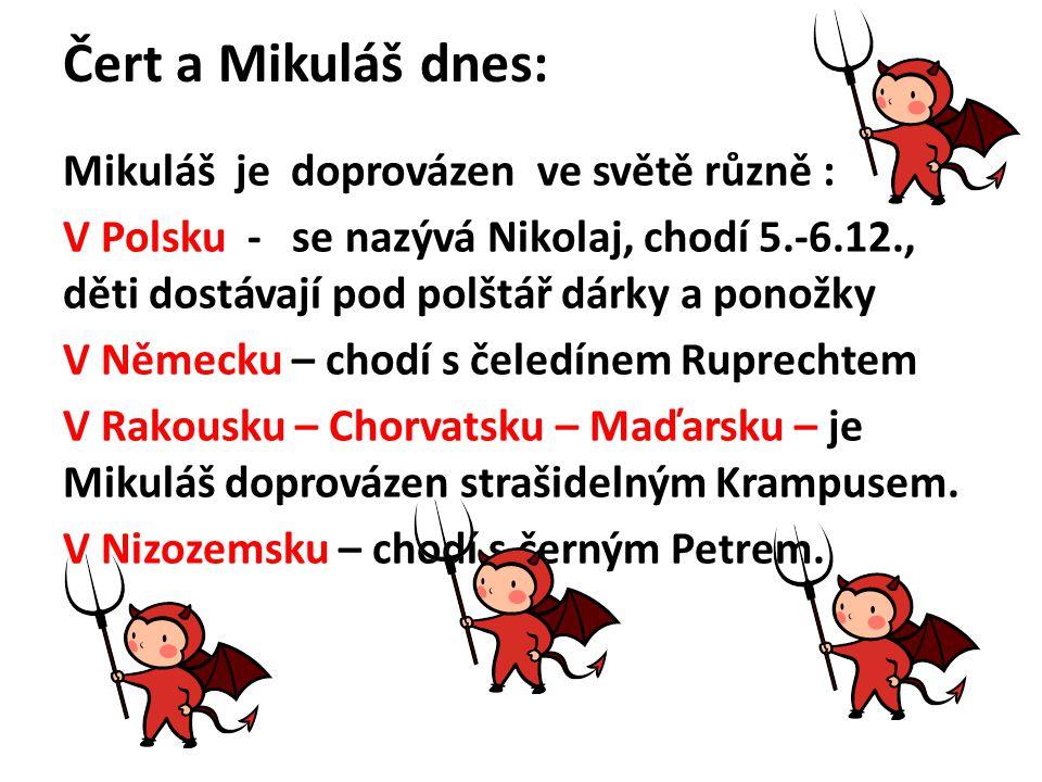 Čert a Mikuláš dnes: Mikuláš je doprovázen ve světě různě : V Polsku - se nazývá Nikolaj, chodí 5.-6.12., děti dostávají pod polštář dárky a ponožky V