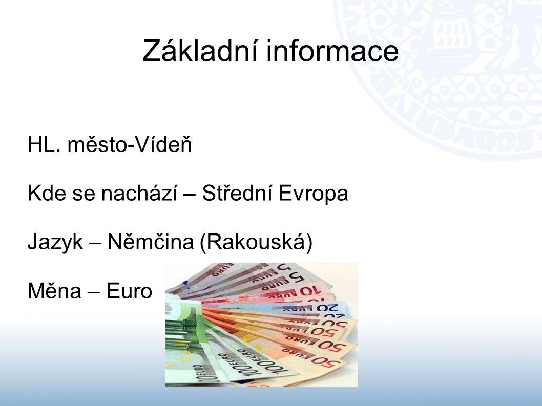Základní informace HL. město-Vídeň Kde se nachází – Střední Evropa Jazyk – Němčina (Rakouská) Měna – Euro