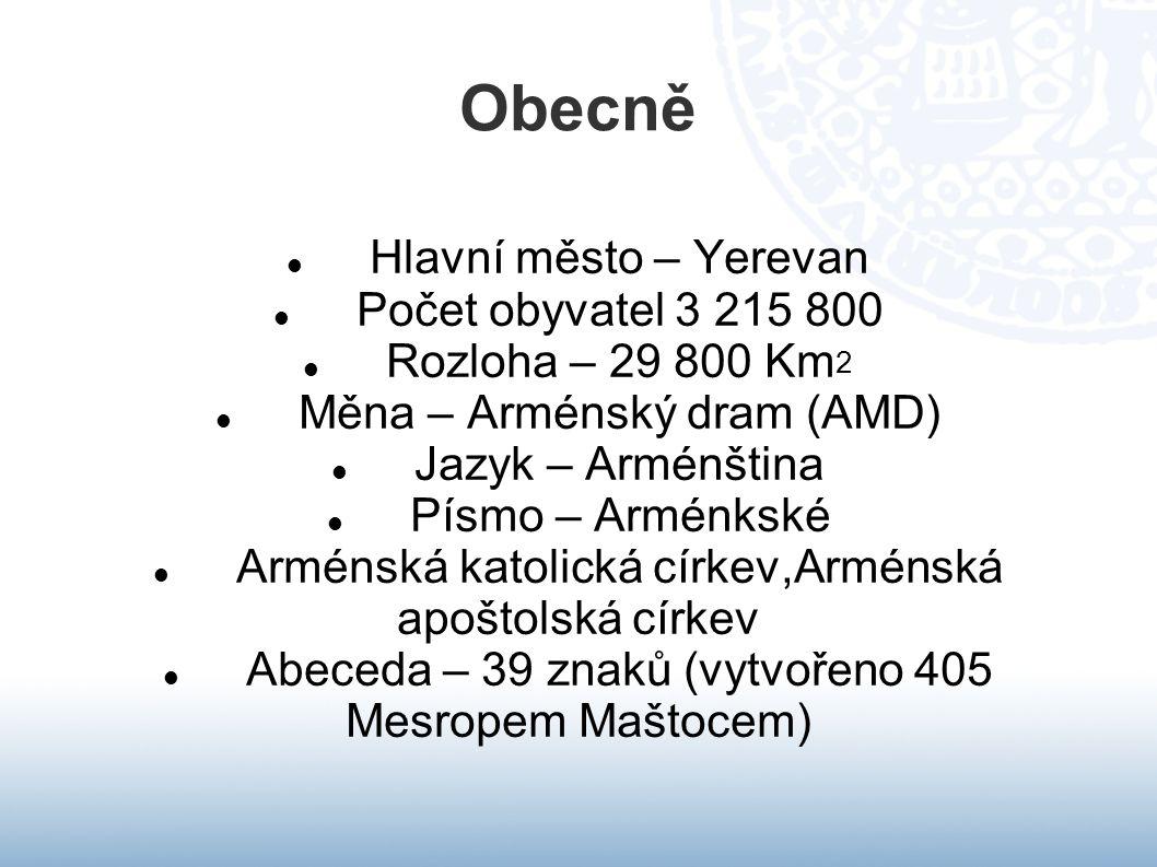 Obecně Hlavní město – Yerevan Počet obyvatel 3 215 800 Rozloha – 29 800 Km 2 Měna – Arménský dram (AMD) Jazyk – Arménština Písmo – Arménkské Arménská